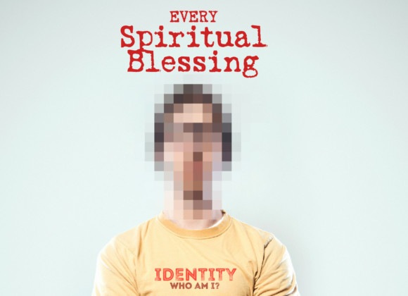Identity – Who am I?  Part 4 – Every Spiritual Blessing -3