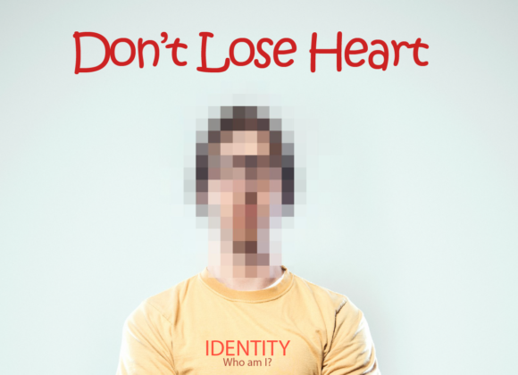 IDENTITY- WHO AM I? Part 9 – Don't Lose Heart