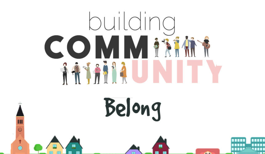 BUILDING COMMUNITY Part 4 – Belong