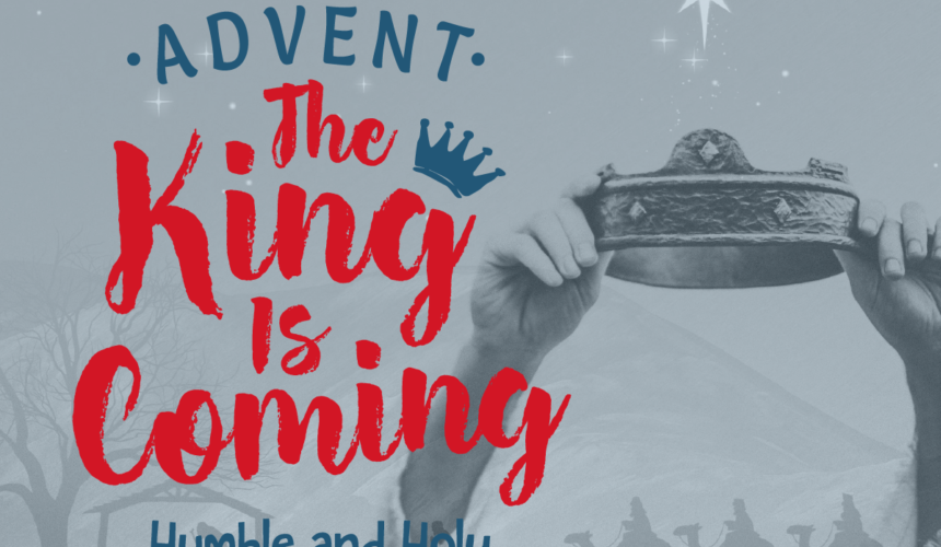 ADVENT – Part 4 – Humble and Holy