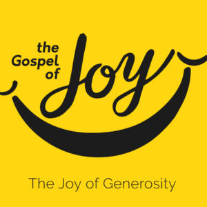 The Joy of Generosity – The Gospel of Joy – Part 6