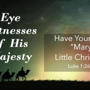 "ADVENT: Eye Witness of His Majesty Part 3 – Have Yourself A ""Mary"" Little Christmas"